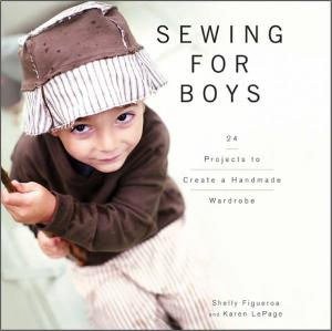 Sewing For Boys to Wear Book, Newborn to 8 Years Old, 24 Projects to Create a Handmade Wardrobe, by Shelly Figueroa and Karen LePage